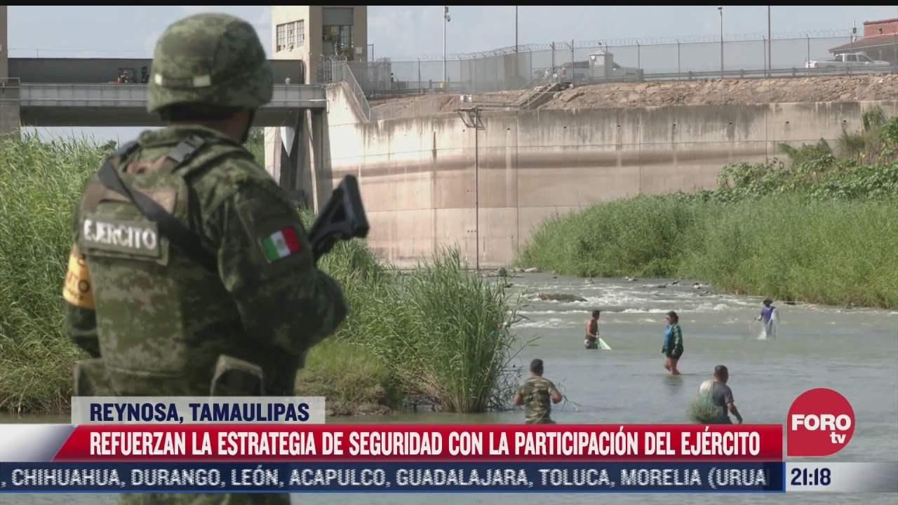 refuerzan estrategia de seguridad en reynosa tamaulipas