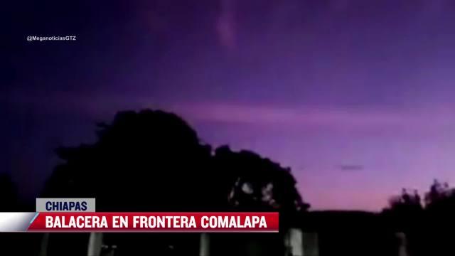 Se registra balacera en poblado San Gregorio Chamic, Chiapas