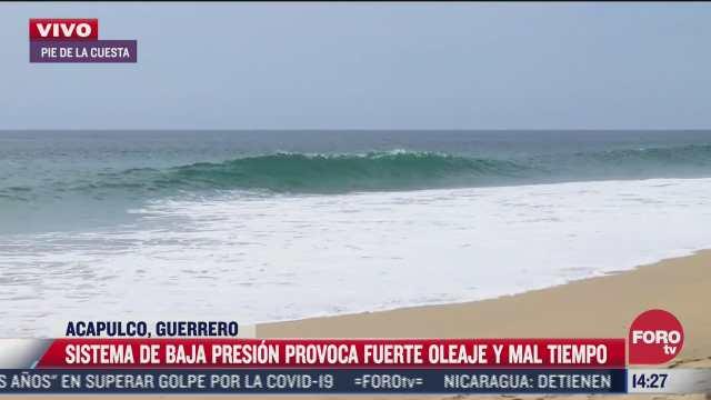 sistema de baja presion provoca oleaje elevado en acapulco