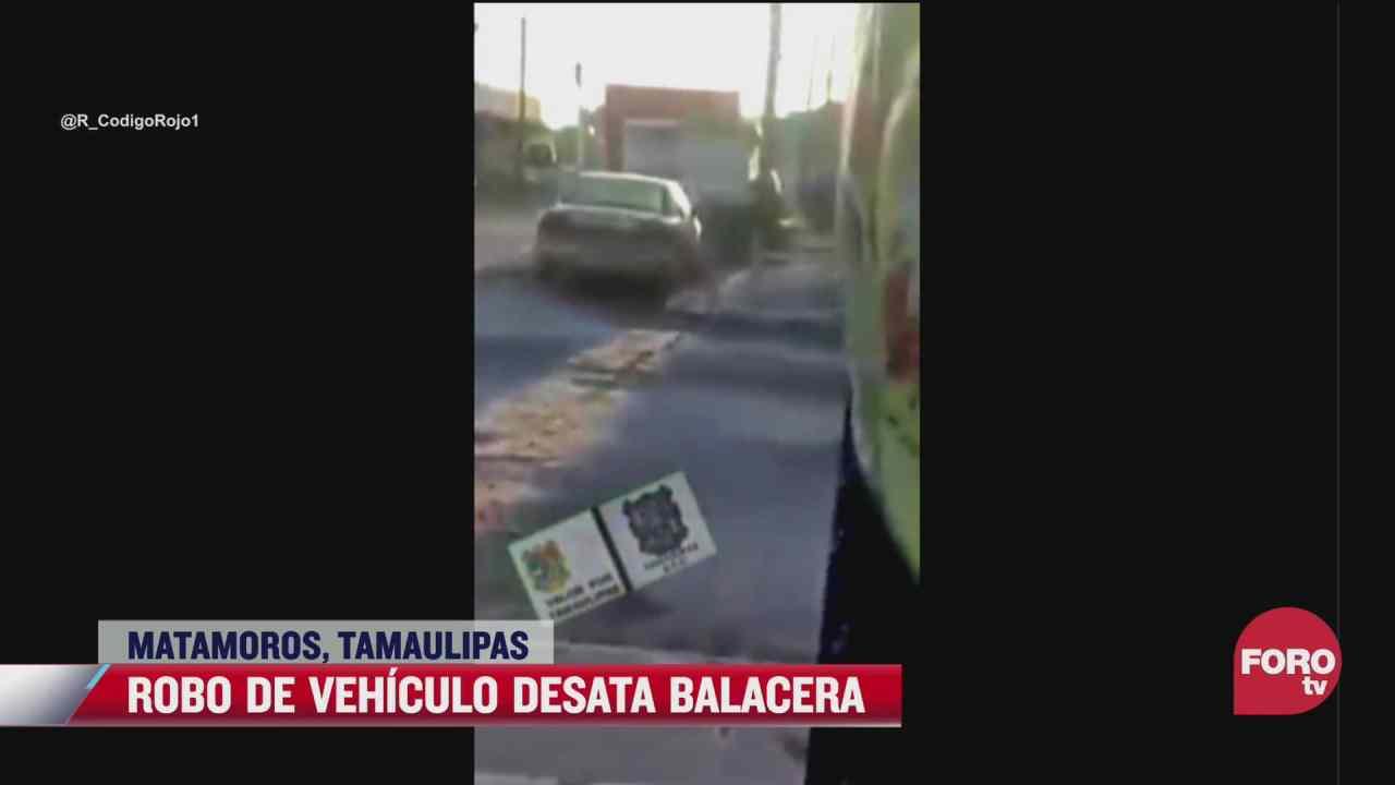 video se desata balacera por robo de vehiculo en matamoros tamaulipas