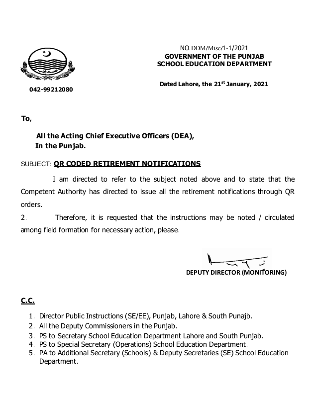 SUBJECT : QR CODED RETIREMENT NOTIFICATIONS I am directed to refer to the subject noted above and to state that the Competent Authority has directed to issue all the retirement notifications through QR orders . 2 Therefore , it is requested that the instructions may be noted / circulated among field formation for necessary action , please . C.C. 1. Director Public Instructions ( SE / EE ) , Punjab , Lahore & South Punajb . 2. All the Deputy Commissioners in the Punjab . 3. PS to Secretary School Education Department Lahore and South Punjab . 4. PS to Special Secretary Operations ) School Education Department . 5. PA to Additional Secretary ( Schools ) & Deputy Secretaries ( SE ) School Education Department .