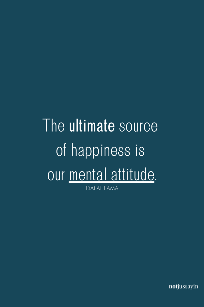 The ultimate source of happiness is our mental attitude - Dalai Lama