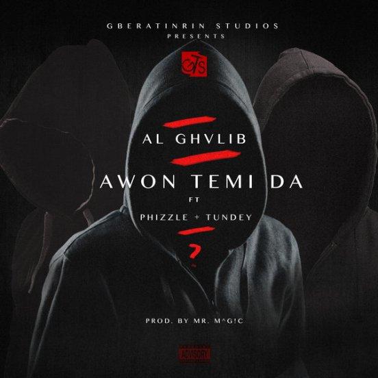 AL GHVLIB - Awon Temi Da ft. Phizzle x Tundey