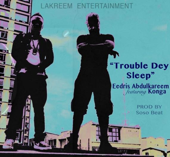 VIDEO: Eedris Abdulkareem ft. Konga - Trouble Dey Sleep