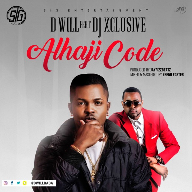 VIDEO/AUDIO: D Will ft DJ Xclusive – Alhaji Code