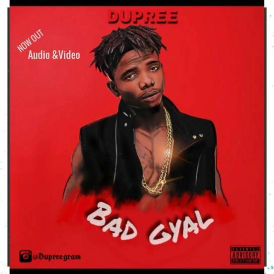 VIDEO & AUDIO: Dupree – Bad Gyal