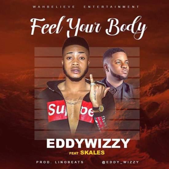 Eddy Wizzy ft. Skales – Fee Your Body (Prod. By Linobeats
