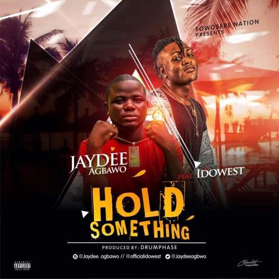 Jaydee Agbawo Ft. Idowest – Hold Something