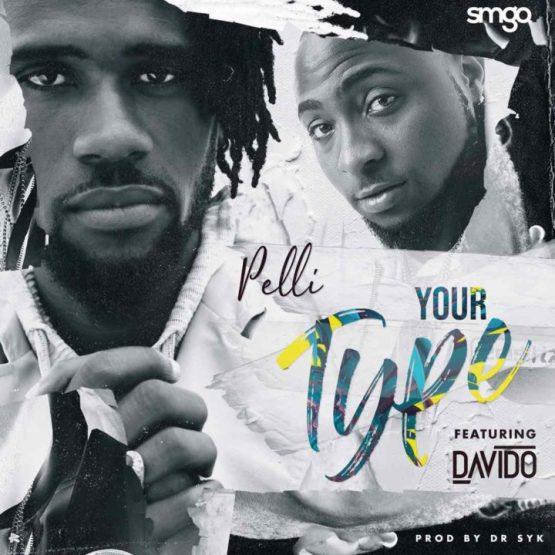 Pelli ft. Davido - Your Type + Away