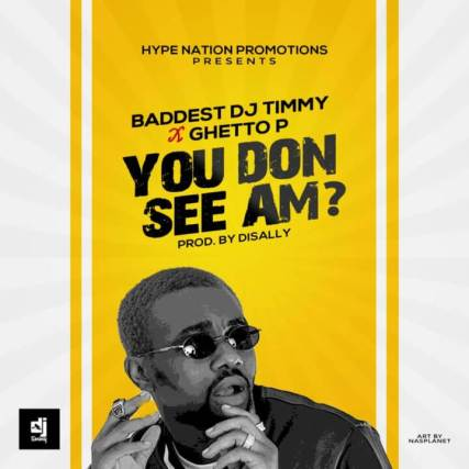 Baddest DJ Timmy ft. Ghetto P - You Don See Am?