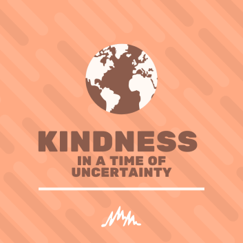 Let's make a world of kindness in a time of uncertainty