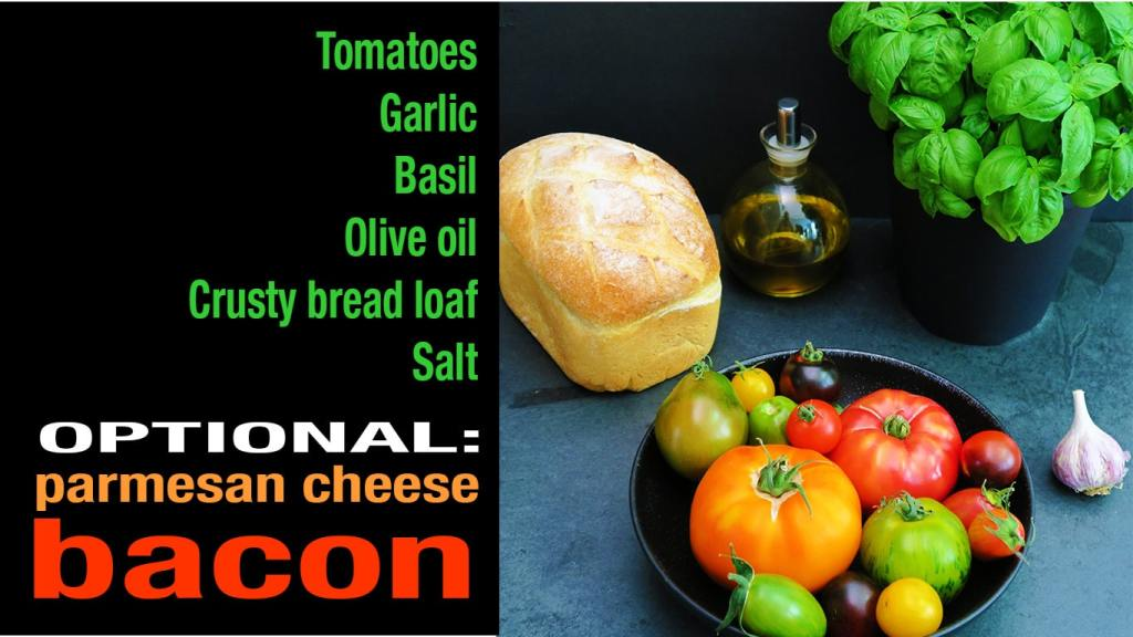 Image showing list of ingredients for Tomato and Bread Salad: tomatoes, garlic, basil, olive oil, crusty bread loaf and salt. Optional ingredients are parmesan cheese and bacon.