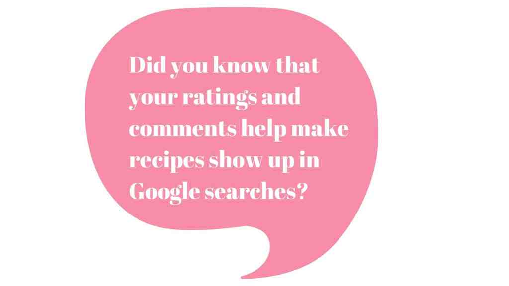 Pink text bubble that reads: Did you know that your ratings and comments help make recipes show up in Google searches?