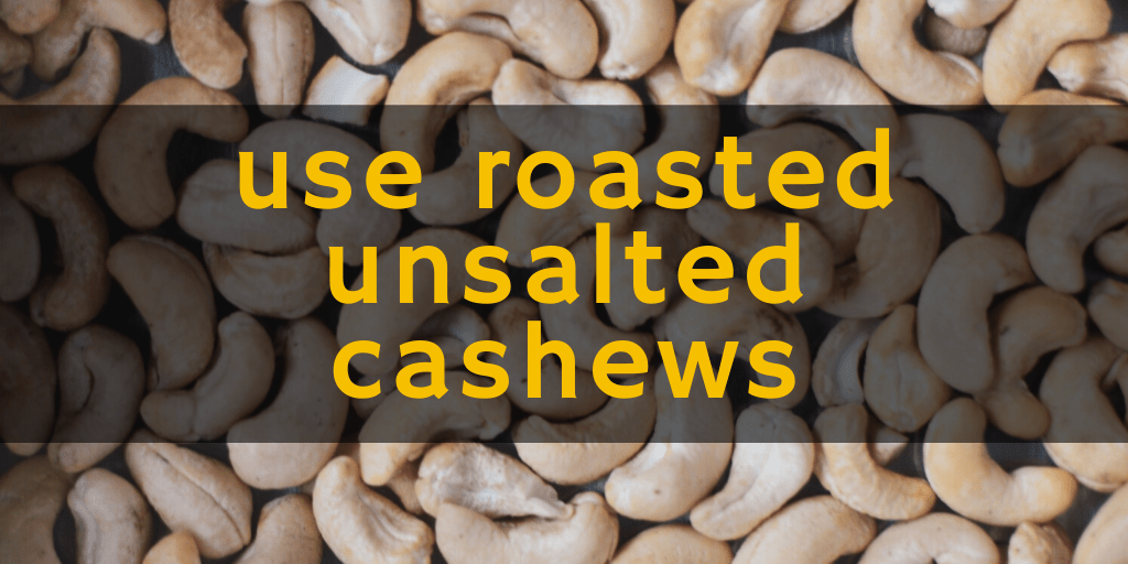 Graphic showing roasted cashews with a text overlay reading: use roasted unsalted cashews