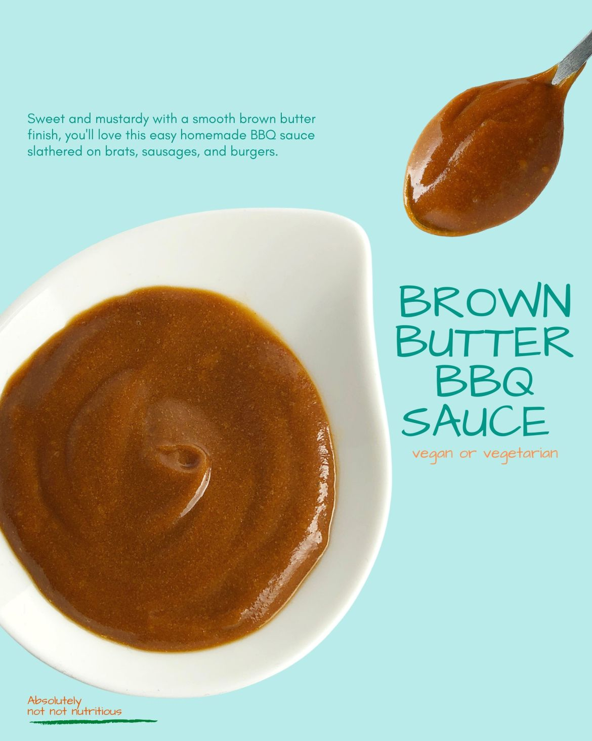 Infographic for Brown Butter Barbecue Sauce. Image shows a dish with brown butter barbecue sauce and a spoon heaped with the sauce. Text reads: Brown Butter BBQ Sauce. Vegan or Vegetarian. Sweet and mustardy with a smooth brown butter finish, you'll love this easy homemade BBQ sauce slathered on brats, sausages, and burgers. Small text in bottom left corner of graphic reads: Absolutely not not nutritious