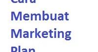 Cara Membuat Marketing Plan