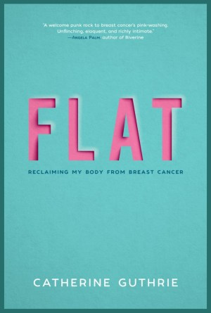 Catherine Guthrie's book cover for FLAT: reclaiming my body from breast cancer