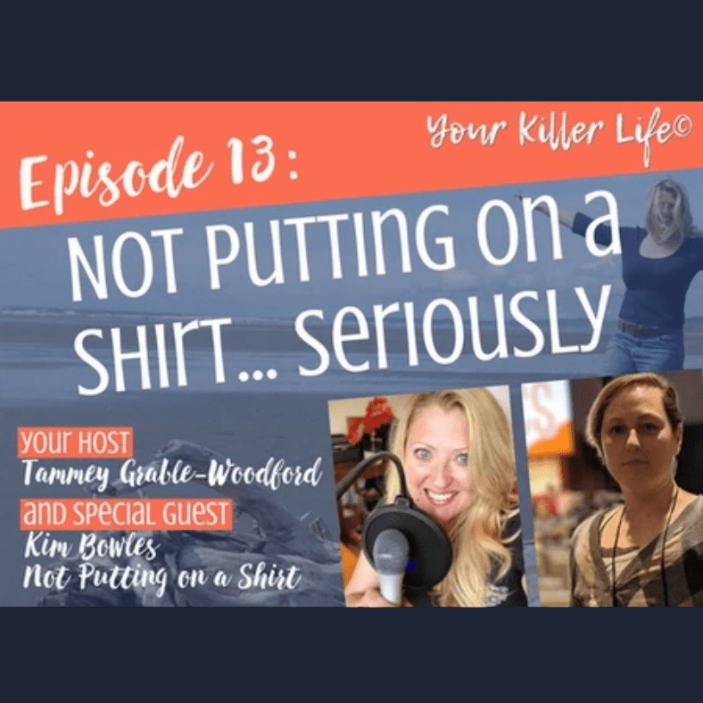 Your Killer Life podcast episode Not Putting on a Shirt Seriously aesthetic flat closure advocacy Kimberly Bowles