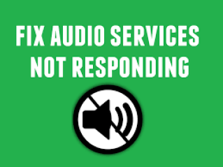 Audio Services Not Responding in Windows 10