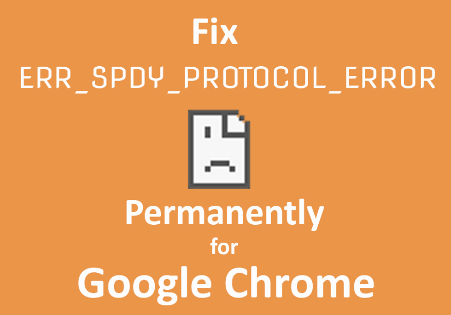 How to Fix ERR_SPDY_PROTOCOL_ERROR on Chrome | Not Responding