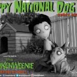 FRANKENWEENIE wishes you a happy National Dog Day!