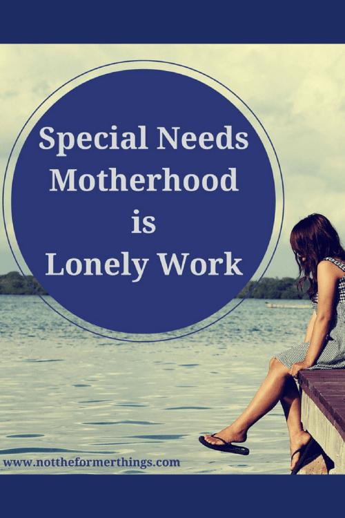 Special Needs Motherhood Is Lonely Work #autism #specialneeds #autismmom #specialneedsparenting