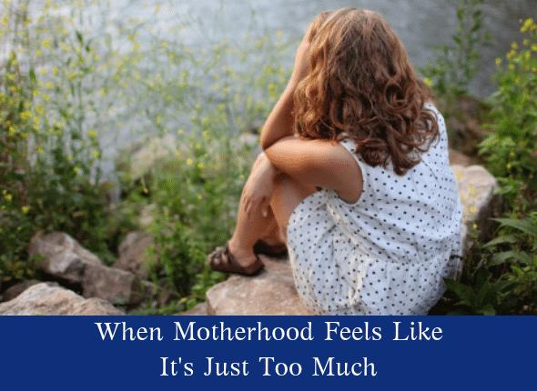 When Motherhood Feels Like It's Just Too Much