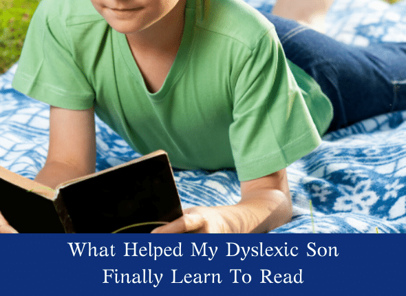 What Helped My Dyslexic Son Finally Learn To Read