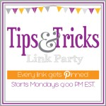 Tips & Tricks Link Party #28