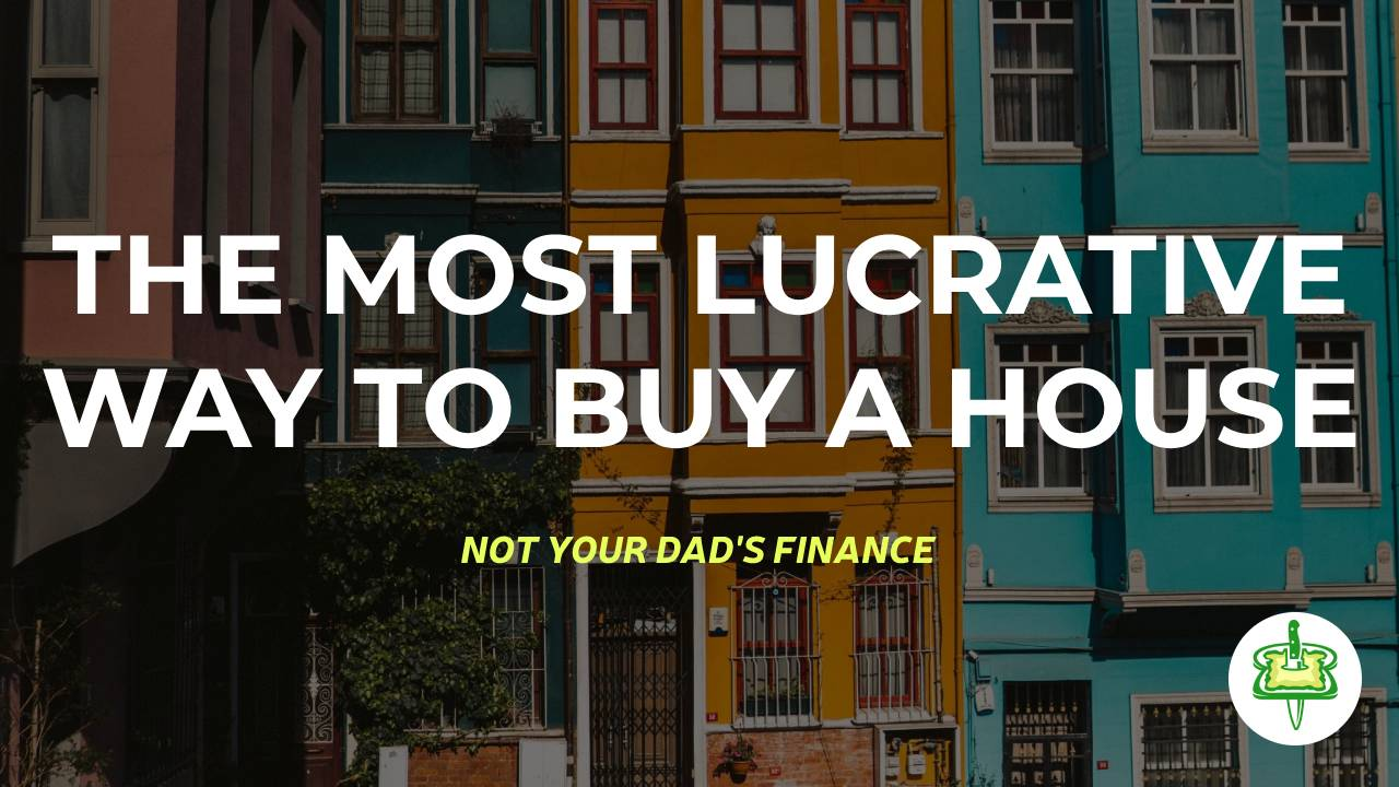 THE MOST LUCRATIVE WAY TO BUY A HOUSE