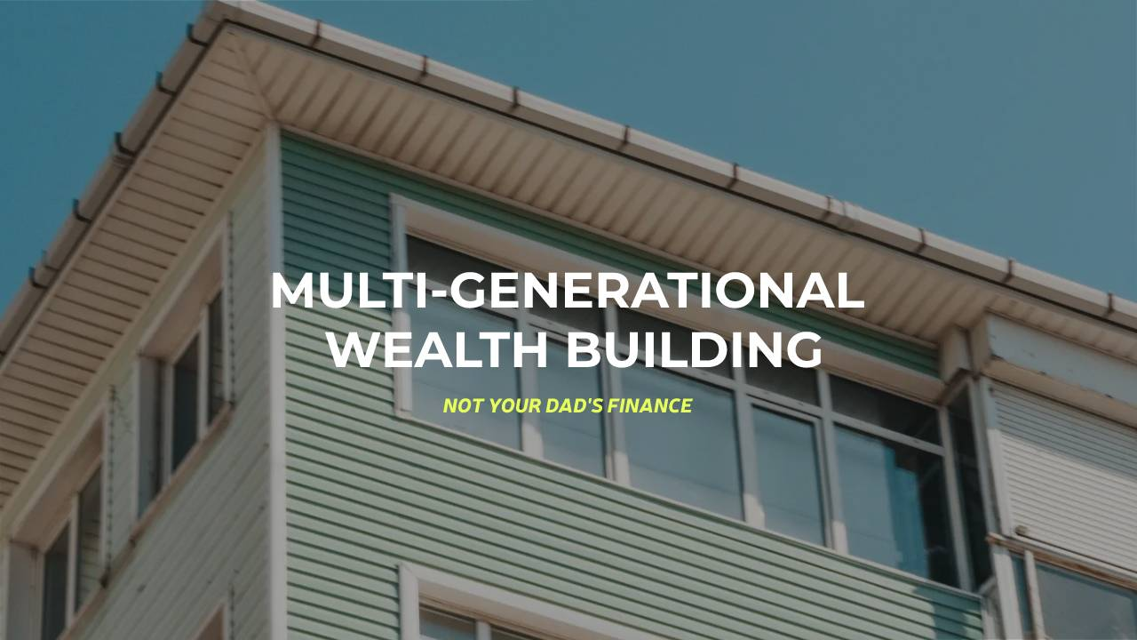 multi generational wealth building, and a picture of a building