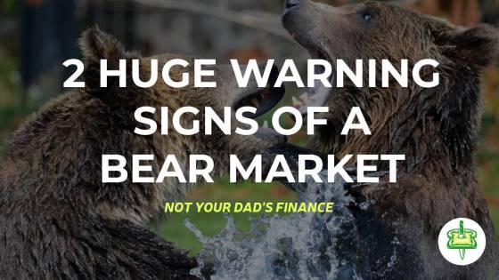 2 HUGE WARNING SIGNS OF A BEAR MARKET