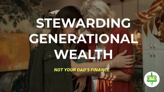 STEWARDING GENERATIONAL WEALTH