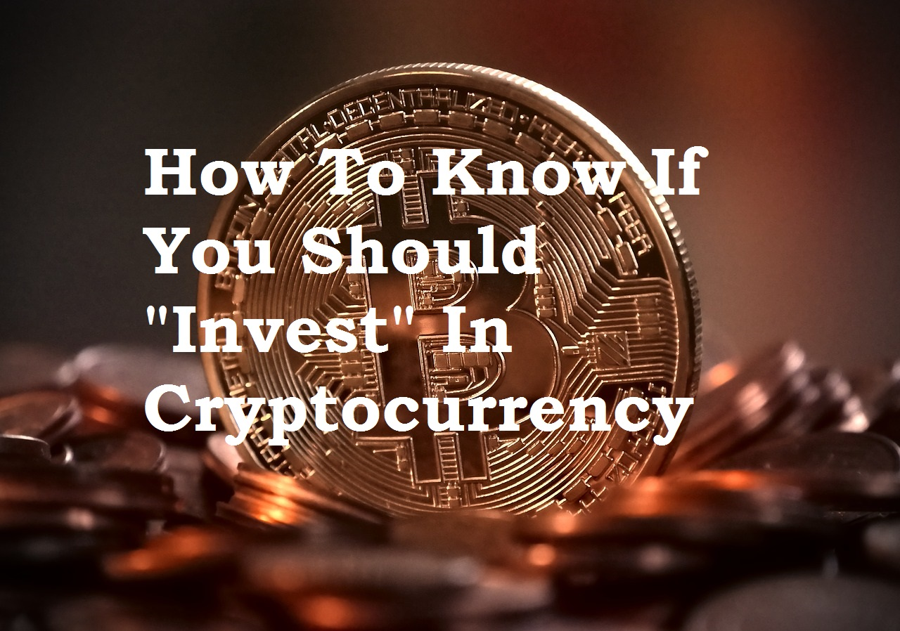 "How to Know If You Should ""Invest"" in Cryptocurrency"