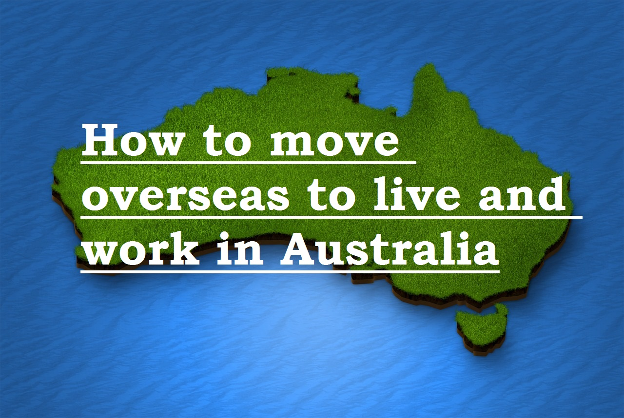 How to move overseas to live and work in Australia