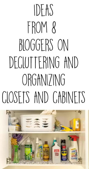 Ideas and suggestions from 7 great bloggers on how to unclutter and maintain organized closets and cabinets in your home.