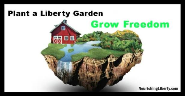 Plant a Liberty garden, grow freedom.
