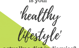 Is Your Healthy Lifestyle Actually a Diet in Disguise? | www.nourishnutritionblog.com