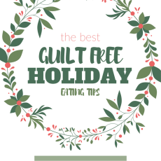 Ultimate Guide to Guilt Free Holiday Eating | everything you need to know to enjoy the holidays and all the holiday treats