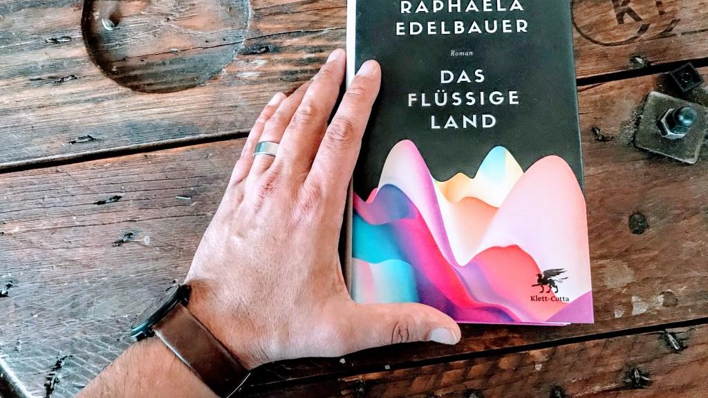 Raphaela Edelbauer - Das flüssige Land