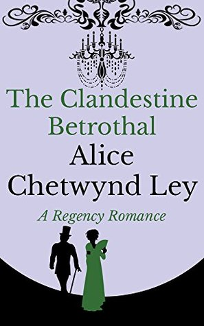 Review – The Clandestine Betrothal by Alice Chetwynd Ley
