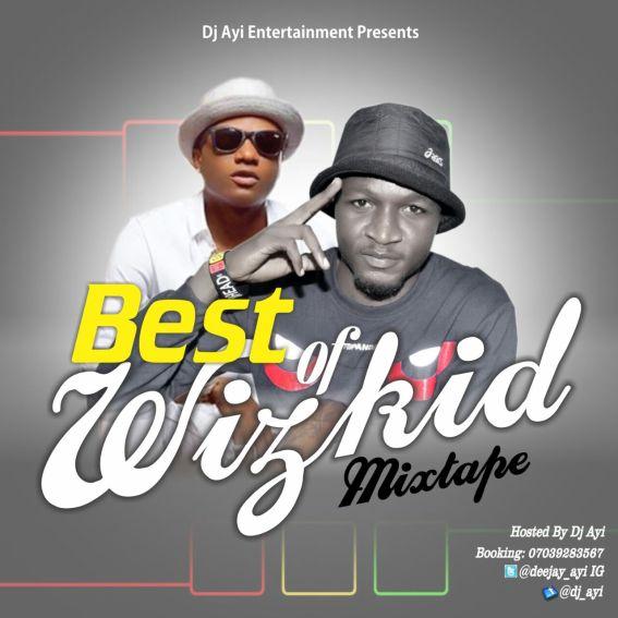 DOWNLOAD Best Of Wizkid Mixtape by DJ Ayi