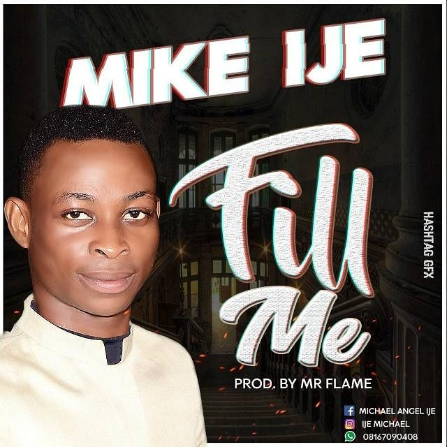 GOSPEL MUSIC: Mike Ije - Fill Me