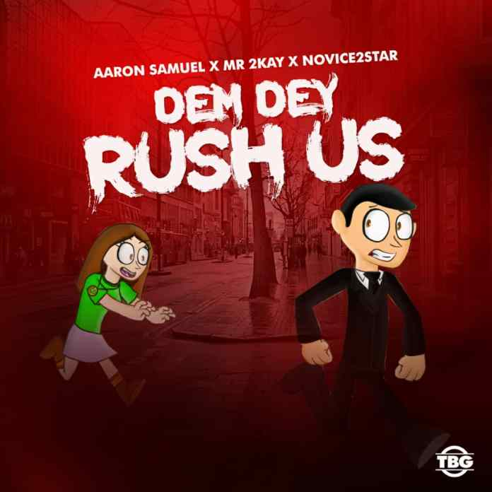 Aaron Samuel x Mr 2kay x Novice2STAR - Dem Dey Rush Us