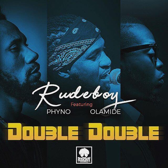 Rudeboy – Double Double ft. Olamide x Phyno