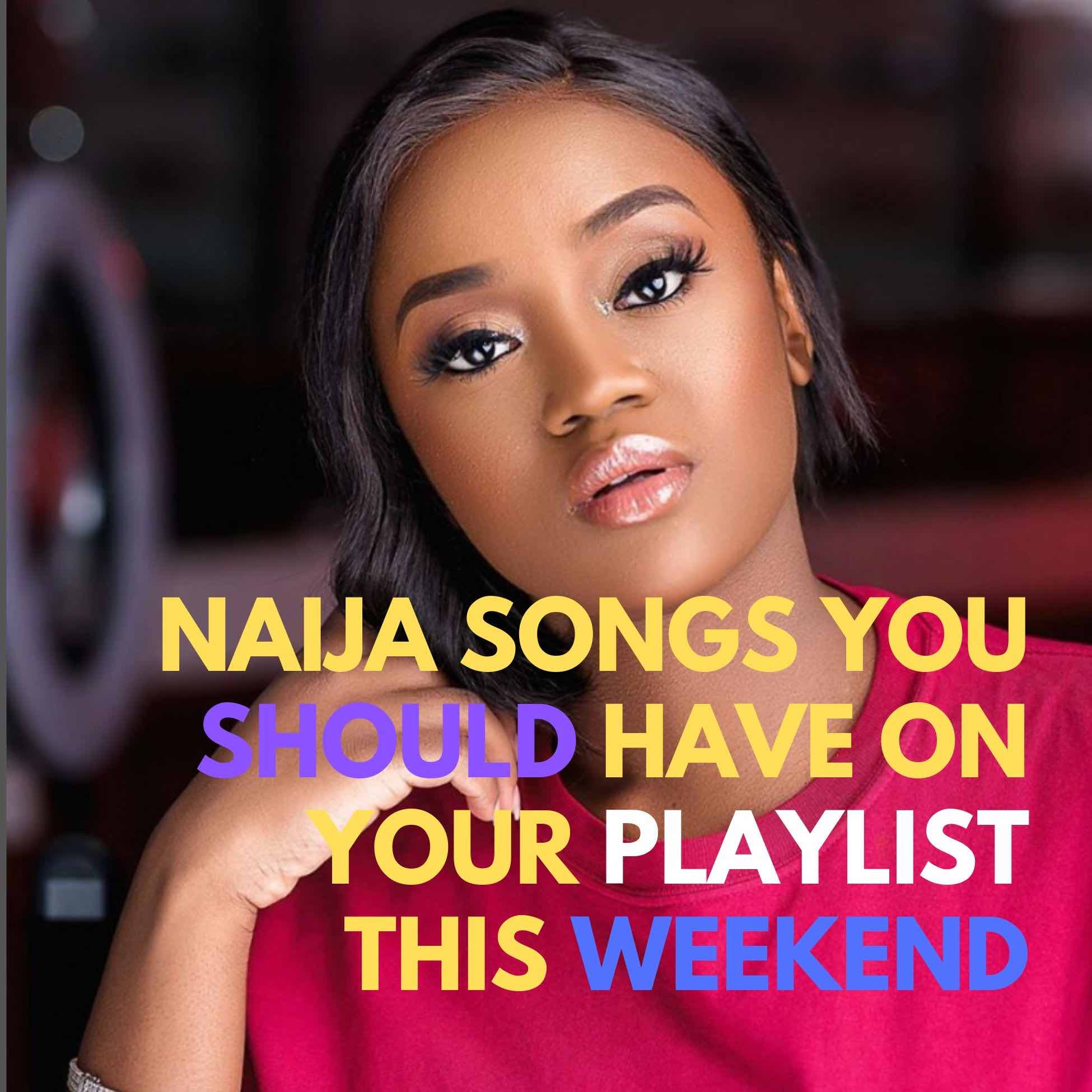 Naija Songs You Should Have On Your Playlist This Weekend
