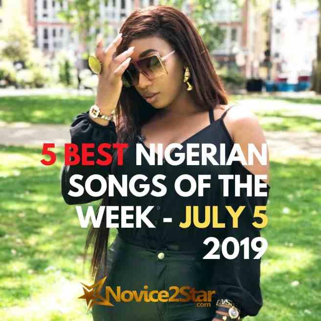 5 Best Nigerian Songs Of The Week - July 5 2019 - Novice2STAR