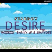 "Wizkid x Banky W x Shaydee – ""Desire"" [MP3]"