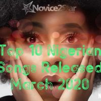 Top 10 Nigerian Songs Released March 2020