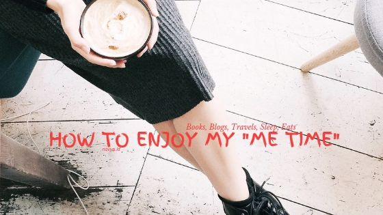 how to enjoy my Me-Time